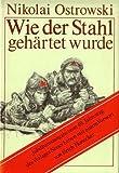 Wie der Stahl geh?rtet wurde. Jubil?umsausgabe zum 40. Jahrestag des Verlages Neues Leben mit einem Vorwort von Erich Honecker