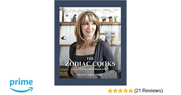 The Zodiac Cooks: Recipes from the Celestial Kitchen of Life