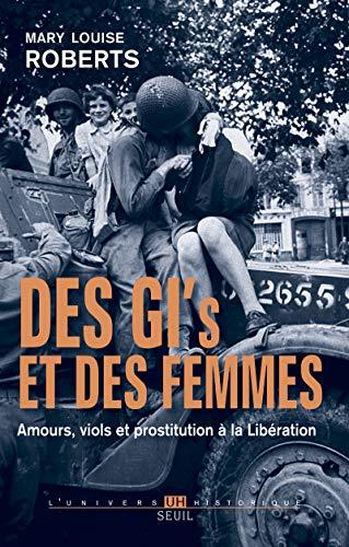 Des GI et des femmes. Amours, viols et prostitution à la Libération par Mary louise Roberts