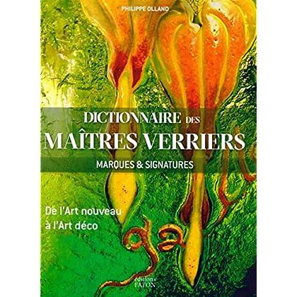 Dictionnaire des maîtres verriers: Marques et signatures de l'Art Nouveau à l'Art Déco