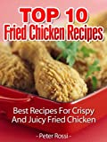 TOP 10 FRIED CHICKEN RECIPES - Best Recipes For Crispy And Juicy Chicken