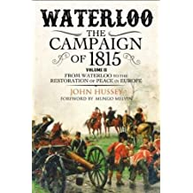 Waterloo: The 1815 Campaign: From Waterloo to the Restoration of Peace in Europe Volume II: 2