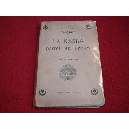 La Kasba parmi les tentes. Croquis marocains.? [auteur : Marie Barrère-Affre] [éditeur : Paris, Bonne Presse - Bayard, sd] [année : ( ca 1920)]