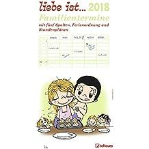 Liebe ist... 2018 - Familienplaner, Terminkalender, Familienkalender mit 5 Spalten, Stundenplänen und Ferienordnung - 23 x 48 cm