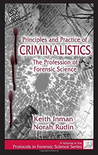 Principles and Practice of Criminalistics: The Profession of Forensic Science (Protocols in Forensic Science) by Keith Inman (2000-08-29)