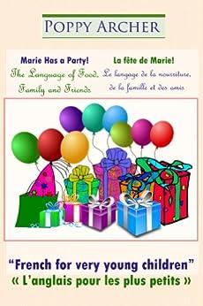 Marie Has a Party! / La fête de Marie! (French for Very Young Children / L'anglais pour les plus petits Book 1) (English Edition) par [Archer, Poppy]