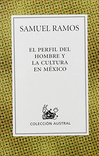 El perfil del hombre y la cultura en Mexico/The Profile of Man and the Culture in Mexico por Samuel Ramos