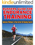 Runners Guide For Endurance Training: Endurance Workouts To Run Farther By Running Smarter