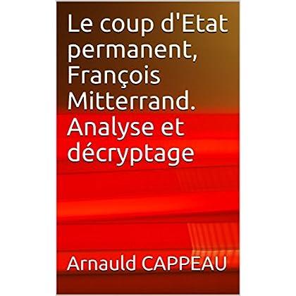 Le coup d'Etat permanent, François Mitterrand. Analyse et décryptage (Les grands textes politiques français décryptés t. 40)