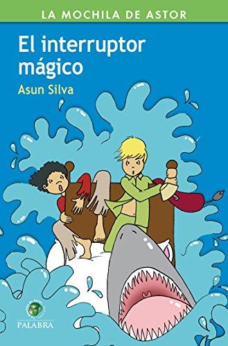 El interruptor mágico (La Mochila de Astor. Serie verde nº 45) por Asun Silva