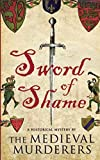 Sword of Shame: A Historical Mystery By The Medieval Murderers