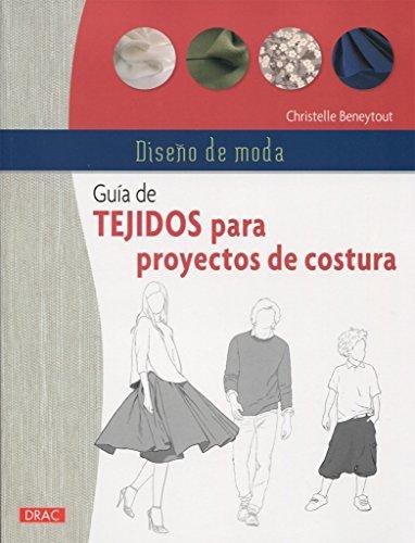 Diseño De Moda. Guía De Tejidos Para Proyectos De Costura por Christelle Beneytout