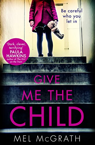 Give me the child the most gripping psychological thriller of the give me the child the most gripping psychological thriller of the year by mcgrath fandeluxe Document