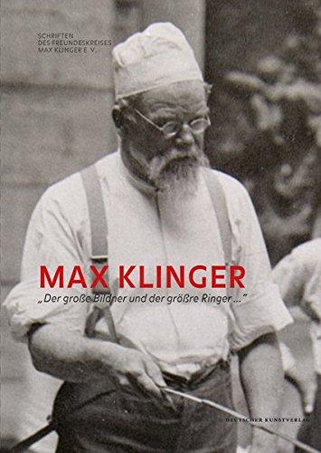 Max Klinger: »Der große Bildner und der größre Ringer ...« (Schriften des Freundeskreises Max Klinger e.V.) (Ringer Große)