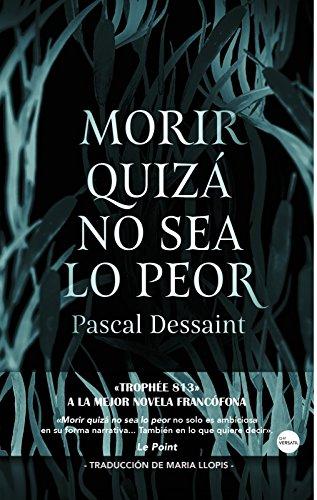 Morir quizá no sea lo peor, Pascal Dessaint 51IMIpQpO9L