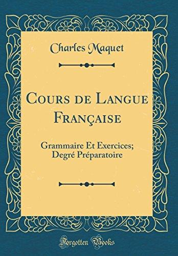 Cours de Langue Franaise: Grammaire Et Exercices; Degr PRparatoire (Classic Reprint)