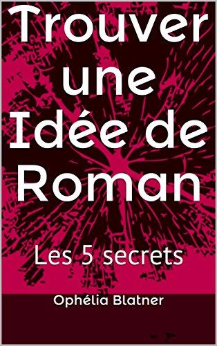 Trouver une Idée de Roman: Les 5 secrets