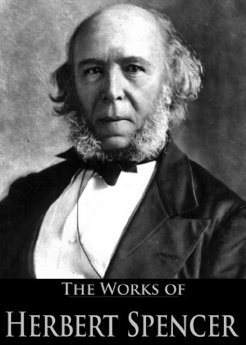 The Complete Works of Herbert Spencer: The Principles of Psychology, The Principles of Philosophy, First Principles and More (6 Books With Active Table of Contents) (English Edition)