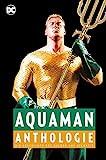 Aquaman Anthologie: Die Geschichte des Helden aus Atlantis