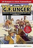 G. F. Unger Sonder-Edition Großband 1 - Western-Sammelband: 10 Romane in einem Band