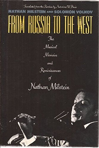 From Russia to the West: The Musical Memoirs and Reminiscences of Nathan Milstein by Nathan Milstein (1990-06-15)