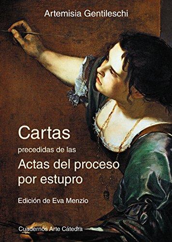 Cartas precedidas de las actas del proceso por estupro (Cuadernos Arte Cátedra) por Artemisia Gentileschi