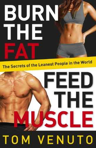 Burn the Fat, Feed the Muscle: The Simple, Proven System of Fat Burning for Permanent Weight Loss, Rock-Hard Muscle and a Turbo-Charged Metabolism (English Edition) -