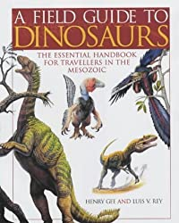 A Field Guide to Dinosaurs: The Essential Guide for Travellers in the Mesozoic by Henry Gee (2003-03-27)
