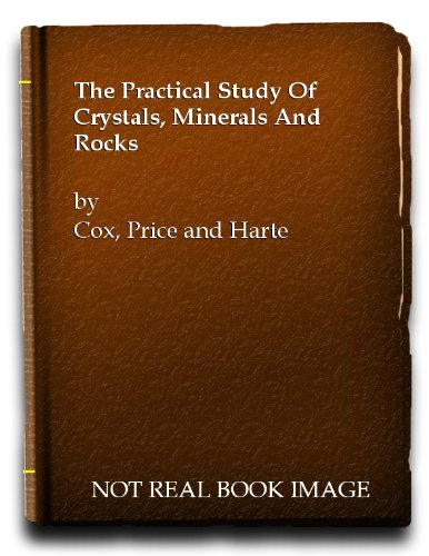 The Practical Study of Crystals, Minerals, and Rocks
