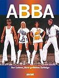 ABBA - Ihr Leben, ihre größten Erfolge