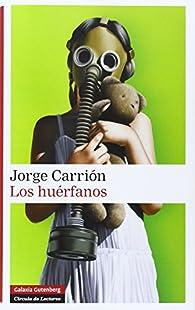 Los huérfanos: volumen II de la trilogía Las Huellas par Jorge Carrión