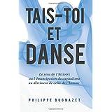 Tais-toi et danse: Le sens de l'histoire ou l'émancipation du capitalisme au détriment de celle de l'homme