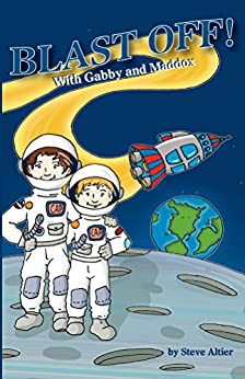 Blast Off! With Gabby and Maddox (Gabby and Maddox Adventure Series Book 2) (English Edition) par [Altier, Steve]