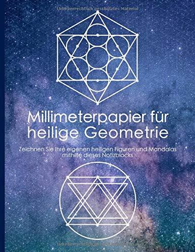 Millimeterpapier für heilige Geometrie: Zeichnen Sie Ihre eigenen heiligen Figuren und Mandalas mithilfe dieses Notizblocks