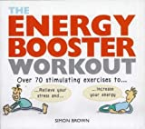 Energy Booster Workout: Over 70 Stimulating Exercises to Relieve Your Stress and Increase Your Energy
