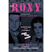 The Roxy Our Story: The Club That Forged Punk in 100 Nights of Madness Mayhem and Misfortune