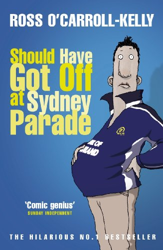 Should Have Got Off at Sydney Parade (Ross O'Carroll Kelly Book 6)