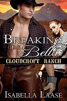 Breaking in Bella (Cloudcroft Ranch Book 1) by [Laase, Isabella]