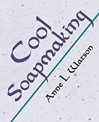 Cool Soapmaking: The Smart and Simple Guide to Low-Temp Tricks for Making Soap with Milk, Citrus, Cucumber, Pine Tar, Beer, Wine, and Other Special Ingredients by Anne L. Watson (2016-01-12)