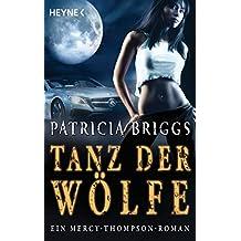 Tanz der Wölfe: Mercy Thompson 7 - Roman (Mercy-Thompson-Reihe)