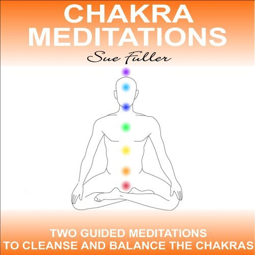 Chakra Meditations: 2 Easy to Follow Guided Meditations to Balance and Cleanse the Chakras by Sue Fuller (2013-08-26)