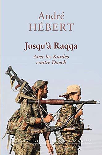 Jusqu'à Raqqa: Avec les Kurdes contre Daech par  André Hébert