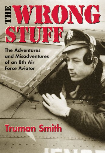 The Wrong Stuff: The Adventures and Misadventures of an 8th Air Force Aviator (English Edition)