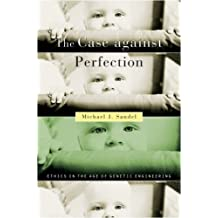 The Case against Perfection: Ethics in the Age of Genetic Engineering by Michael J. Sandel (2007-05-01)