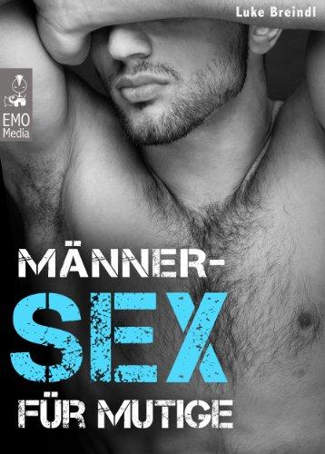 Männer-Sex für Mutige - Harte Spielarten der schwulen Lust. Bizarre Praktiken, aktuelle Fakten, knallharte Tipps. Das große Gay-Sexbuch. BDSM, Bondage, Fetische, Paraphilien