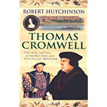 Thomas Cromwell: The Rise And Fall Of Henry VIII's Most Notorious Minister by Hutchinson, Robert (2009)