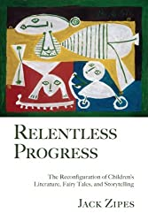 Relentless Progress: The Reconfiguration of Children's Literature, Fairy Tales, and Storytelling by Jack Zipes (2008-12-07)