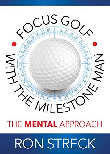 Focus Golf with the Milestone Man: The Mental Approach (English Edition) por Ron Streck