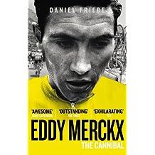Eddy Merckx: The Cannibal by Daniel Friebe (2012-07-19)