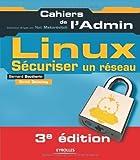 Linux : Sécuriser un réseau (Cahiers de l'Admin)